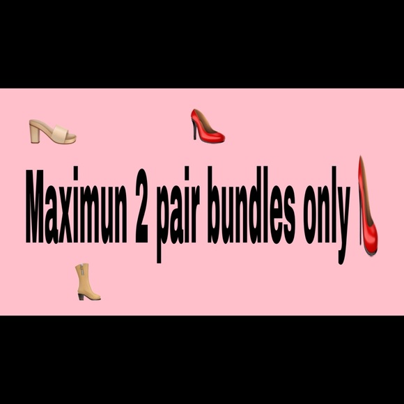 Shoes - We can only do maximum two pair bundles per order.